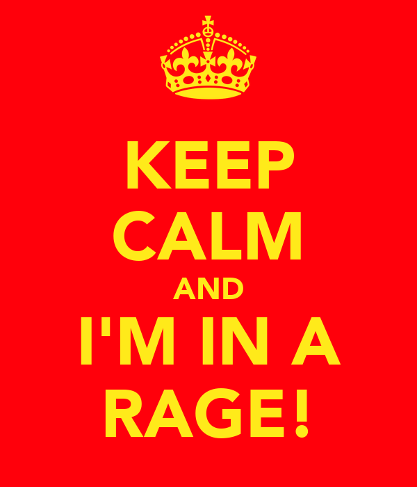 KEEP CALM AND I'M IN A RAGE!