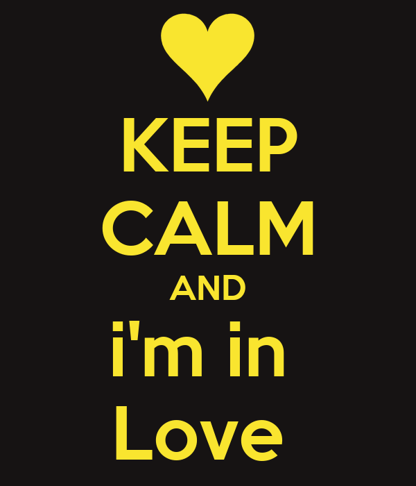 KEEP CALM AND i'm in  Love