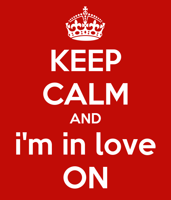 KEEP CALM AND i'm in love ON