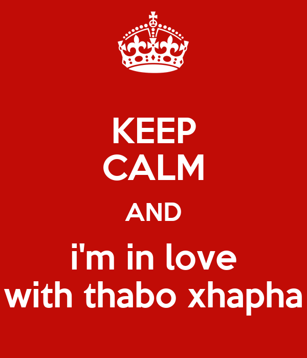 KEEP CALM AND i'm in love with thabo xhapha