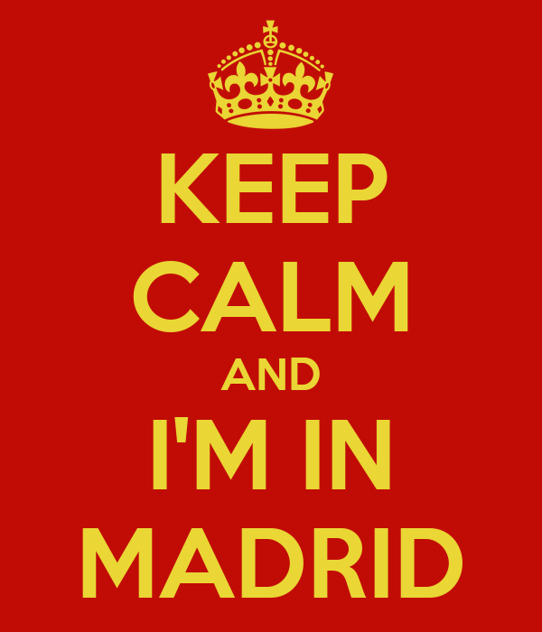 KEEP CALM AND I'M IN MADRID