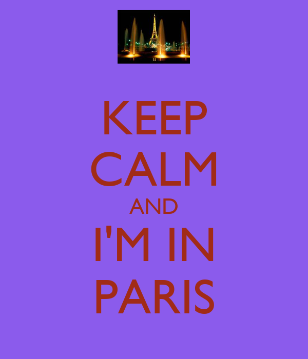 KEEP CALM AND I'M IN PARIS