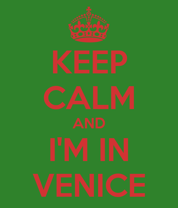 KEEP CALM AND I'M IN VENICE