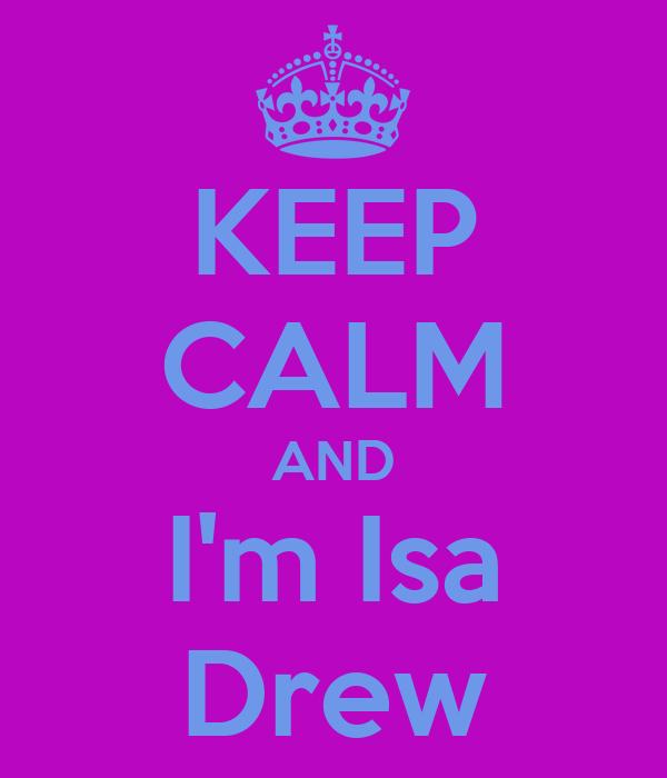 KEEP CALM AND I'm Isa Drew