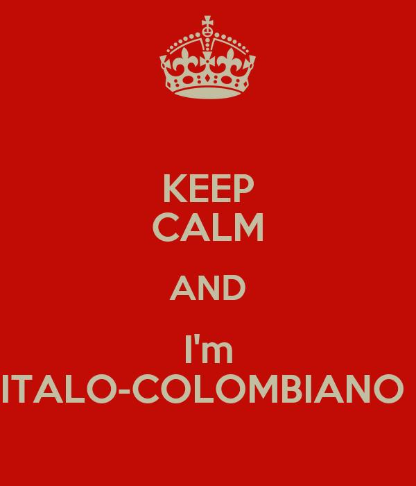 KEEP CALM AND I'm ITALO-COLOMBIANO