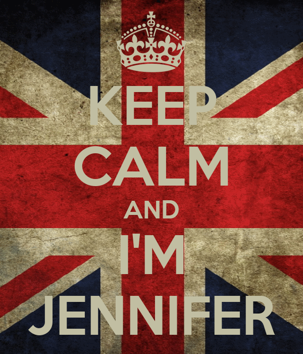 KEEP CALM AND I'M JENNIFER