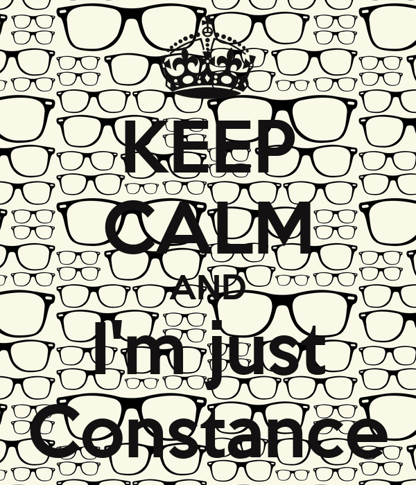 KEEP CALM AND I'm just Constance