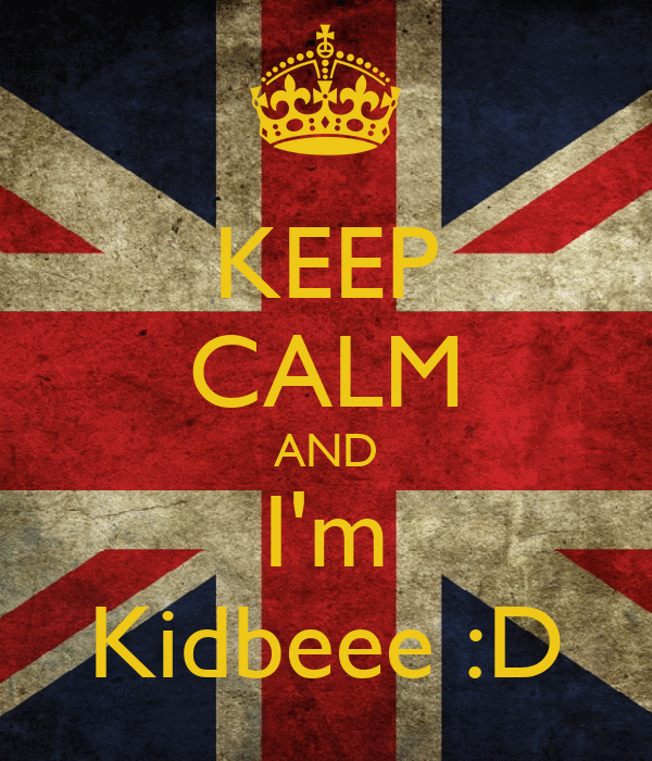 KEEP CALM AND I'm Kidbeee :D