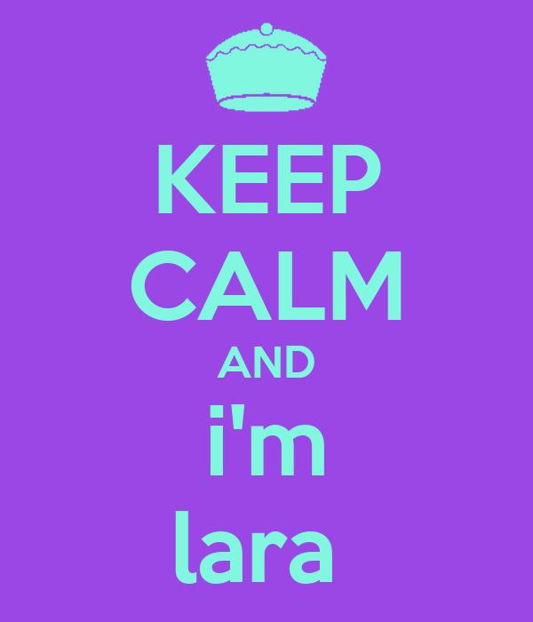 KEEP CALM AND i'm lara