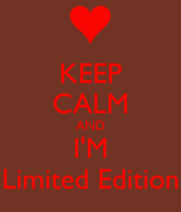 KEEP CALM AND I'M Limited Edition