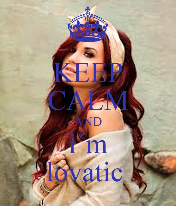 KEEP CALM AND i´m lovatic