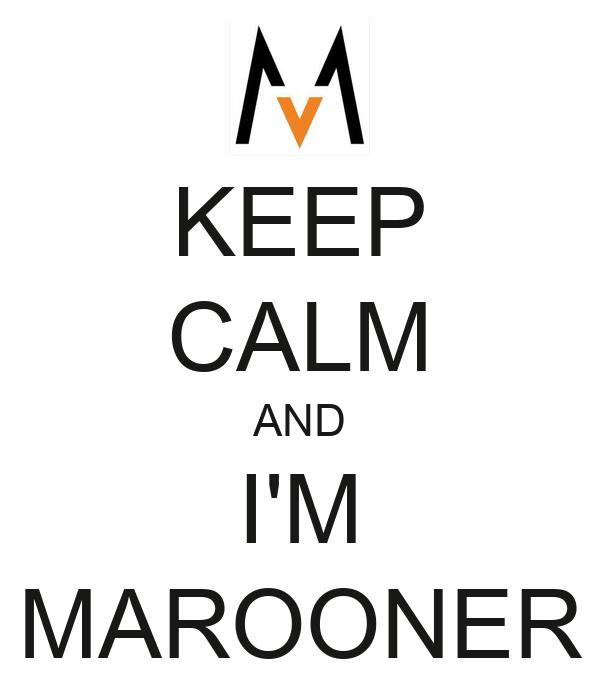KEEP CALM AND I'M MAROONER