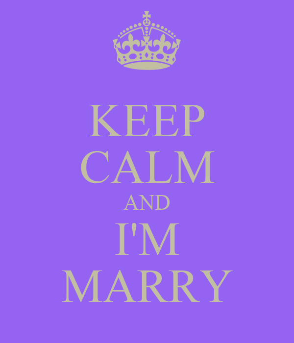 KEEP CALM AND I'M MARRY