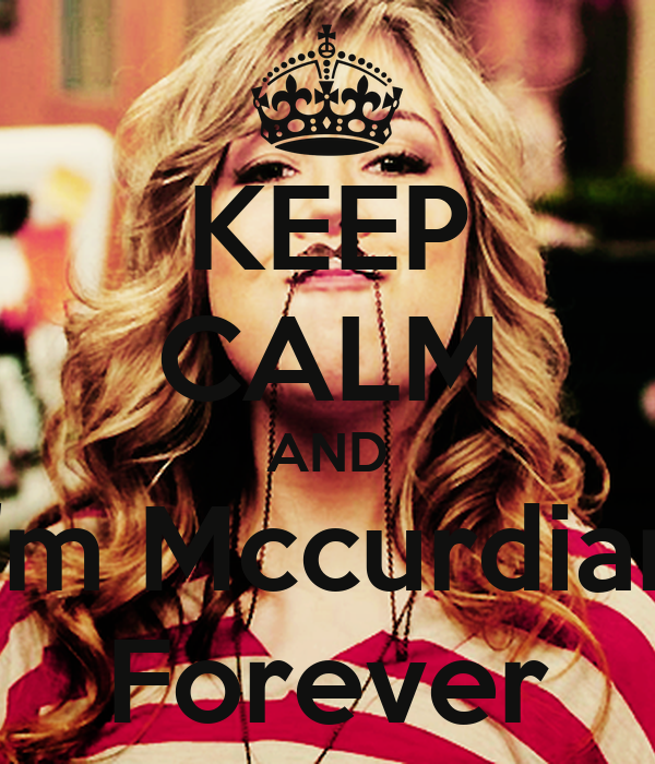 KEEP CALM AND i'm Mccurdian Forever