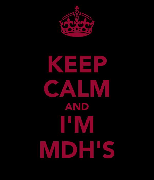 KEEP CALM AND I'M MDH'S