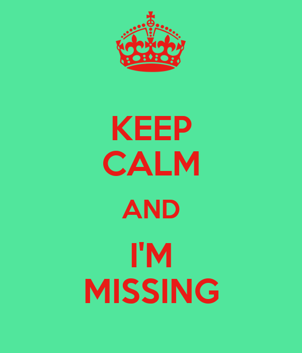 KEEP CALM AND I'M MISSING