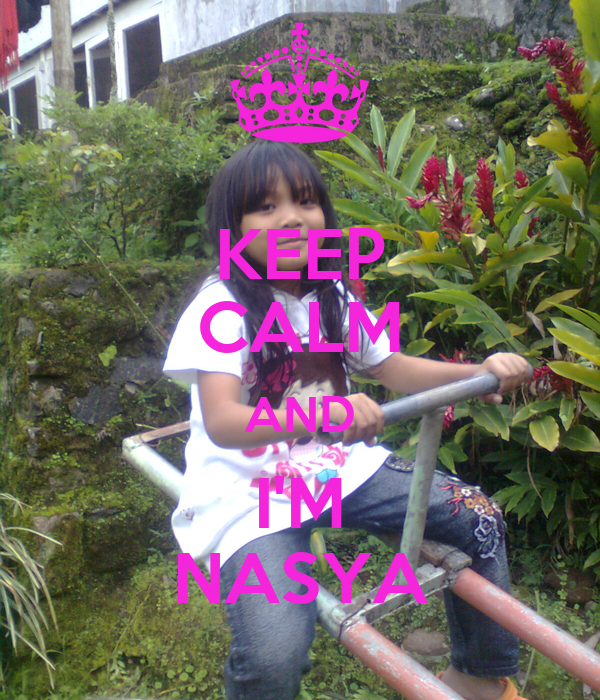 KEEP CALM AND I'M NASYA