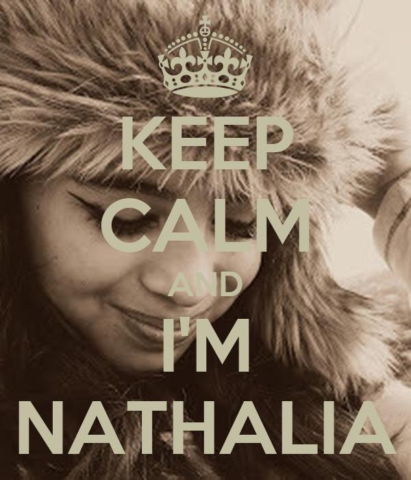KEEP CALM AND I'M NATHALIA