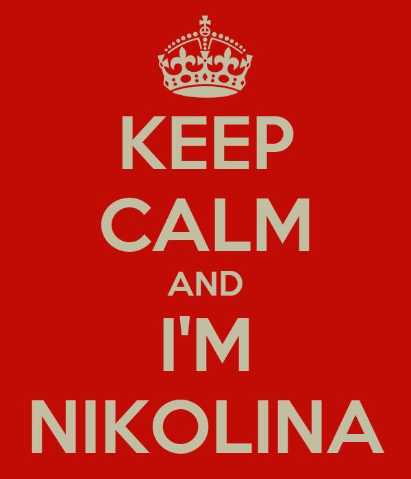 KEEP CALM AND I'M NIKOLINA