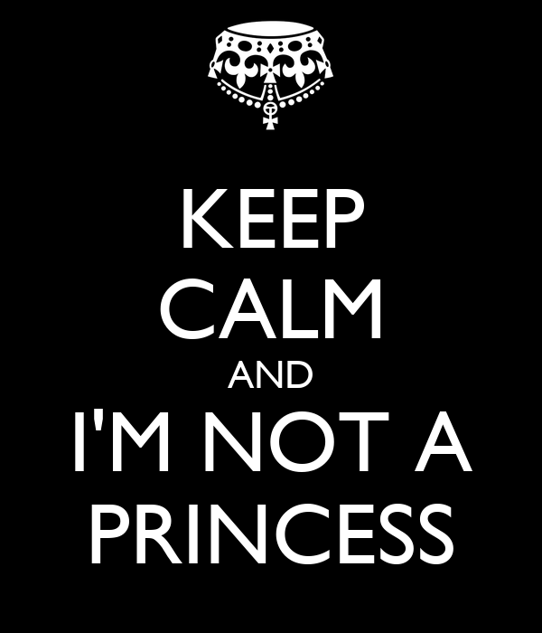 KEEP CALM AND I'M NOT A PRINCESS