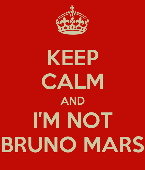 KEEP CALM AND I'M NOT BRUNO MARS