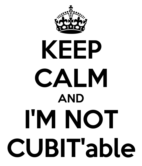 KEEP CALM AND I'M NOT CUBIT'able
