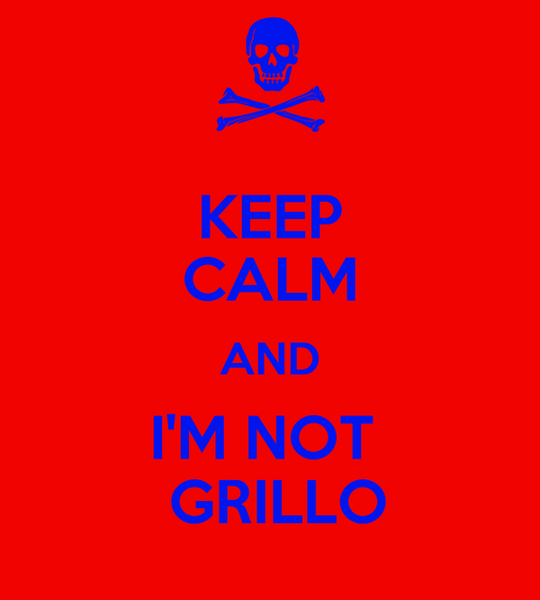 KEEP CALM AND I'M NOT   GRILLO
