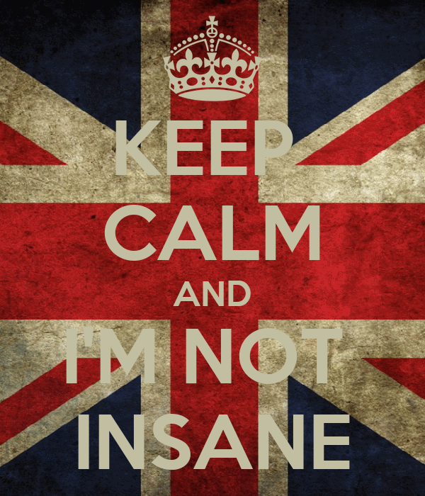 KEEP  CALM AND I'M NOT  INSANE