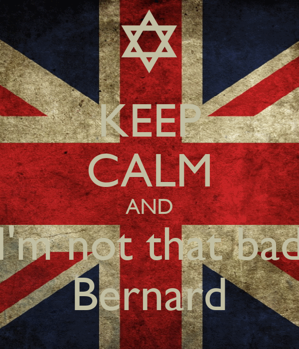 KEEP CALM AND I'm not that bad Bernard