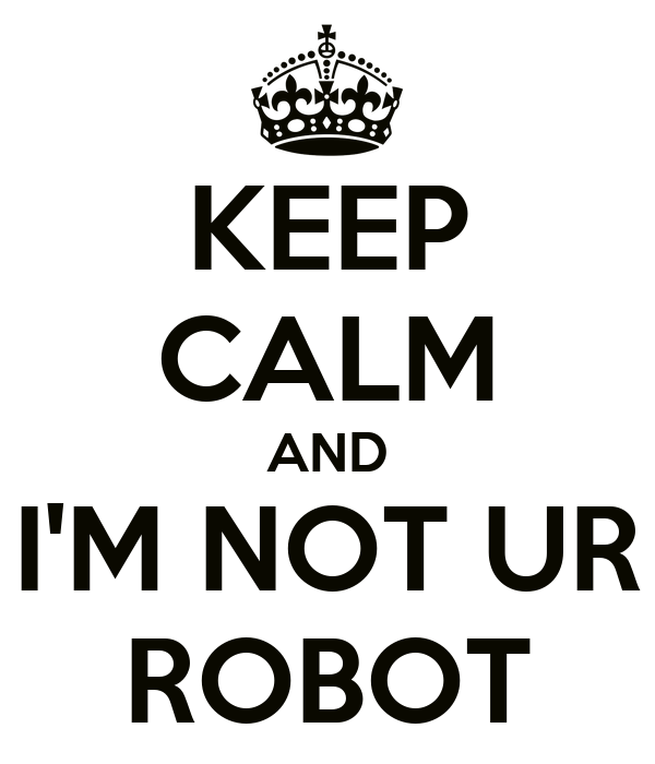 KEEP CALM AND I'M NOT UR ROBOT
