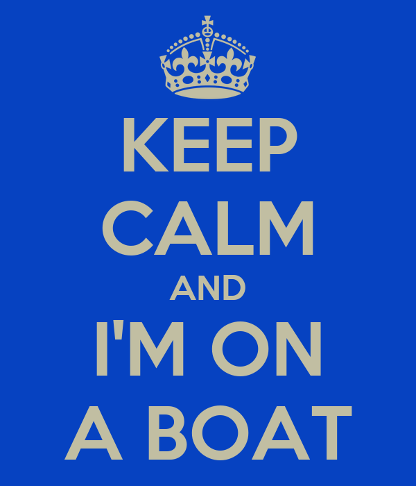 KEEP CALM AND I'M ON A BOAT