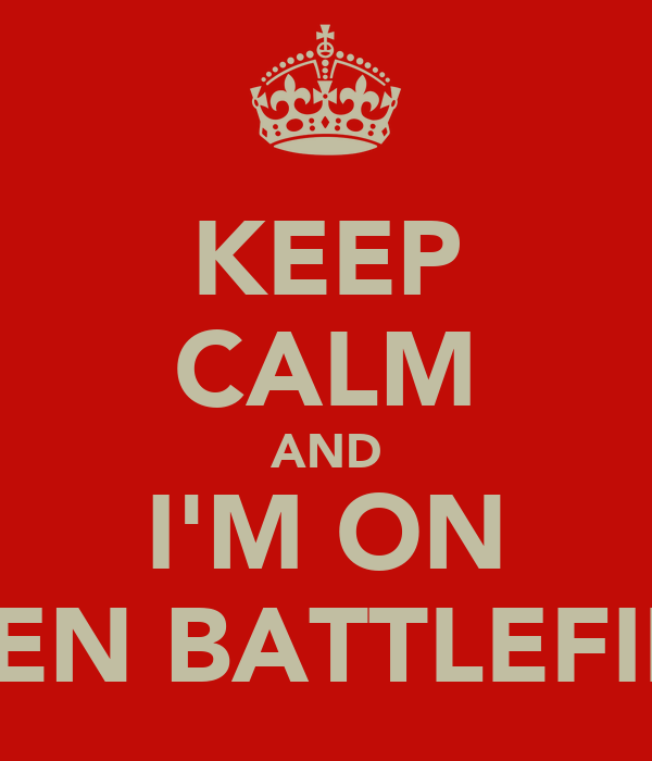 KEEP CALM AND I'M ON INTEN BATTLEFIELD