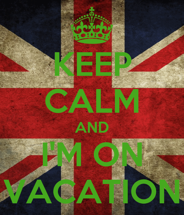 KEEP CALM AND I'M ON VACATION