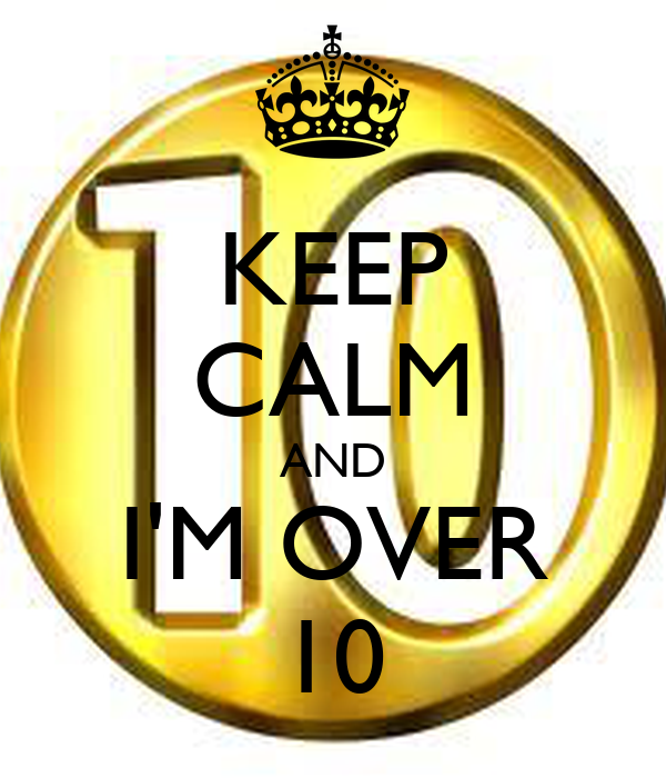 KEEP CALM AND I'M OVER 10