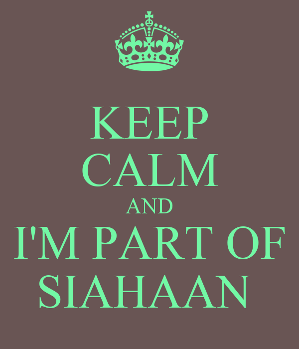 KEEP CALM AND I'M PART OF SIAHAAN