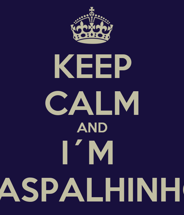 KEEP CALM AND I´M  PASPALHINHO