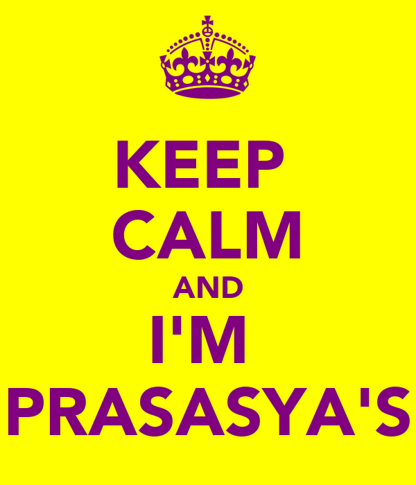 KEEP  CALM AND I'M  PRASASYA'S