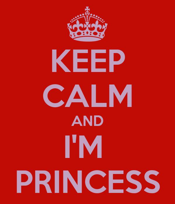 KEEP CALM AND I'M  PRINCESS