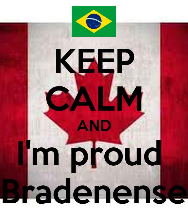 KEEP CALM AND I'm proud  Bradenense