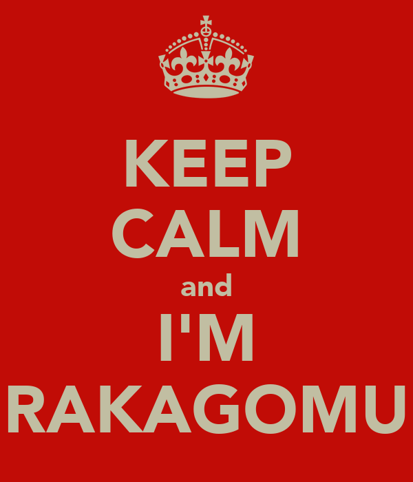 KEEP CALM and I'M RAKAGOMU