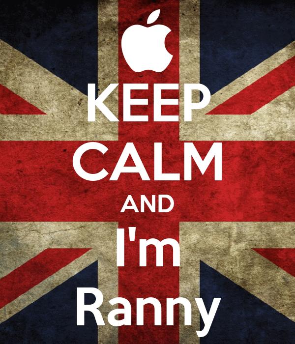 KEEP CALM AND I'm Ranny