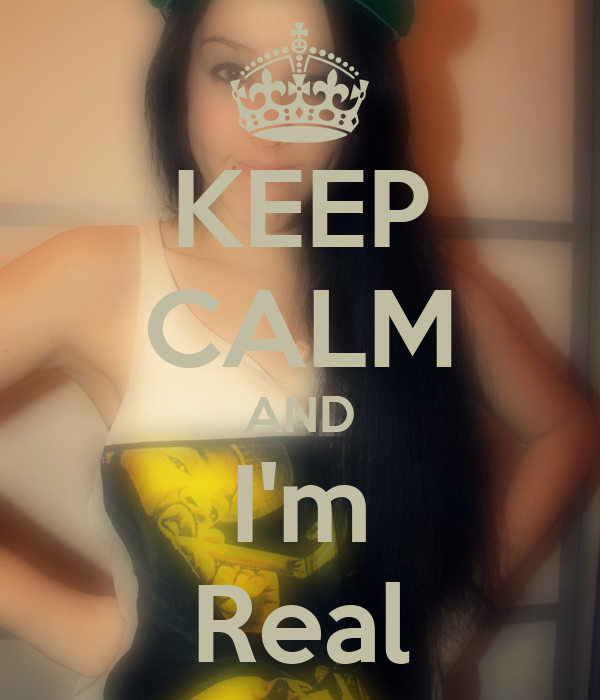 KEEP CALM AND I'm Real