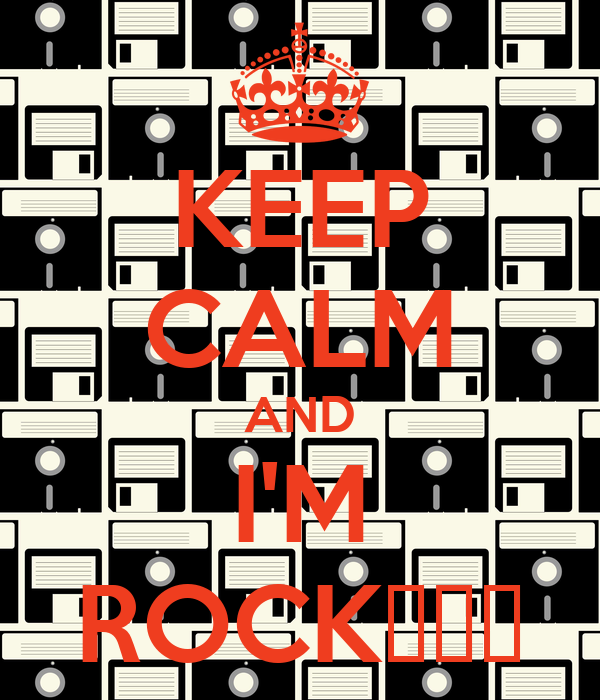 KEEP CALM AND I'M ROCK🎼🎶🎶