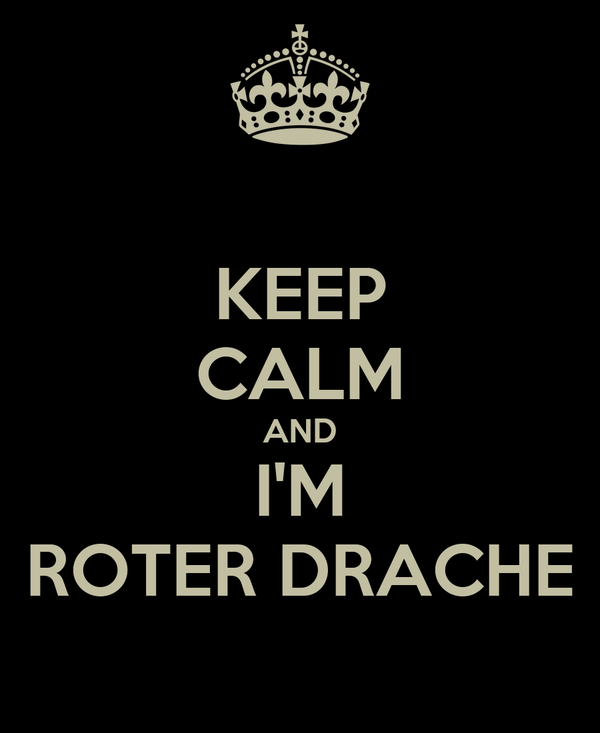 KEEP CALM AND I'M ROTER DRACHE