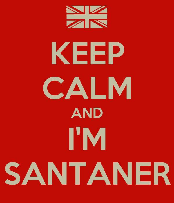 KEEP CALM AND I'M SANTANER