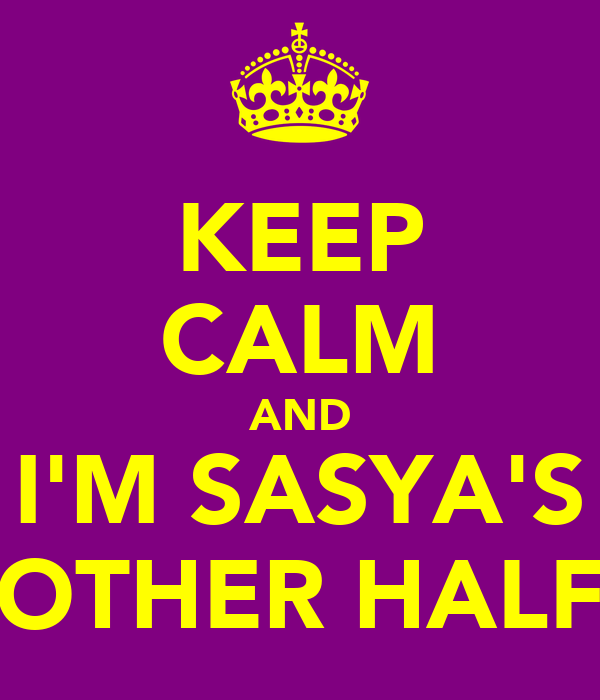 KEEP CALM AND I'M SASYA'S OTHER HALF