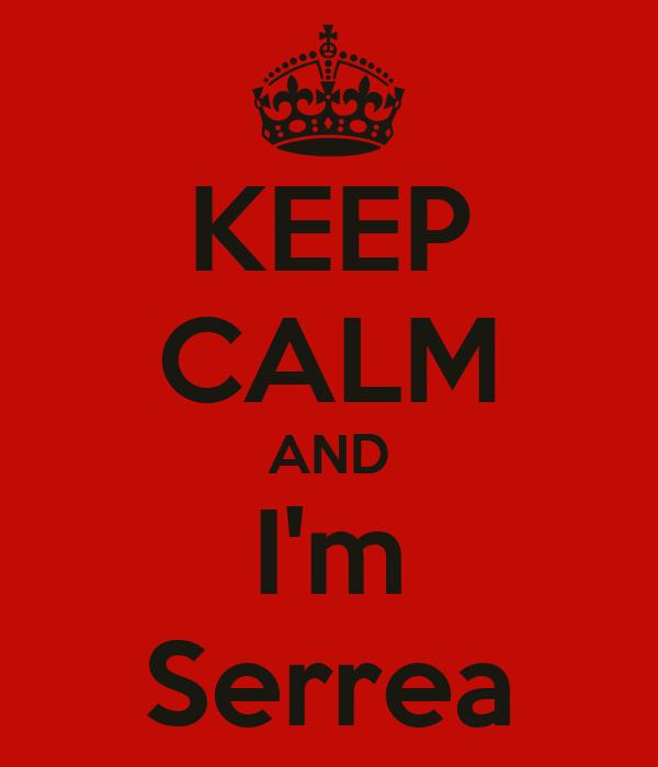 KEEP CALM AND I'm Serrea