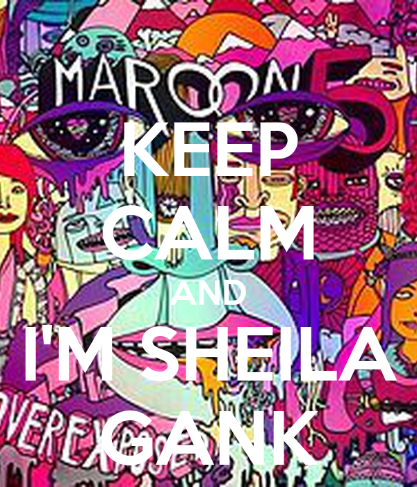 KEEP CALM AND I'M SHEILA GANK