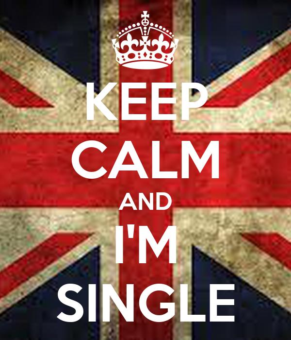KEEP CALM AND I'M SINGLE