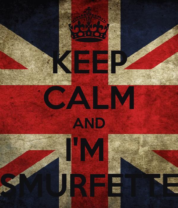 KEEP CALM AND I'M  SMURFETTE